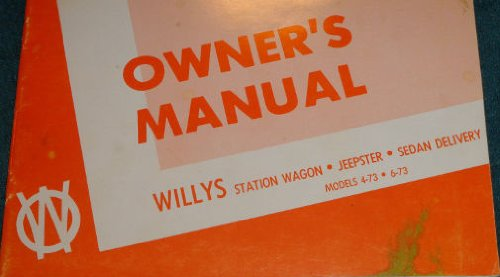 Willys Wagon Overland - 1950 1951 WILLY JEEP Models 4-73 & 6-73 OWNERS INTRUCTION & OPERATION MANUAL - Station Wagon, Jeepster & Sedan Delivery