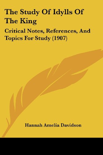 The Study Of Idylls Of The King: Critical Notes, References, And Topics For Study (1907)