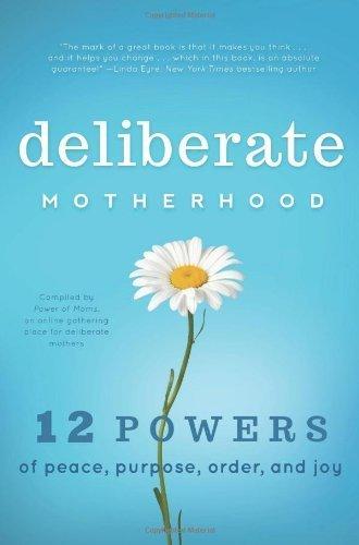 Download Deliberate Motherhood: 12 Key Powers of Peace, Purpose, Order & Joy (Paperback) - Common ebook