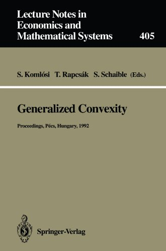 Generalized Convexity: Proceedings of the IVth International Workshop on Generalized Convexity Held at Janus Pannonius University Pécs, Hungary. Notes in Economics and Mathematical Systems
