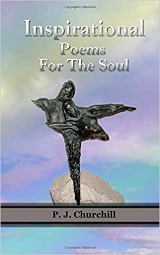 Inspirational Poems For The Soul: P  J  Churchill: 9781547127405