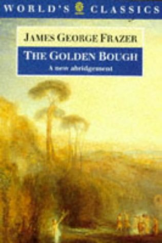 The Golden Bough: A Study in Magic and Religion (The World's Classics)