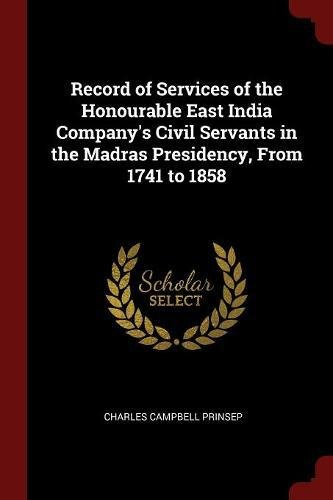 Record of Services of the Honourable East India Company's Civil Servants in the Madras Presidency, From 1741 to 1858 PDF