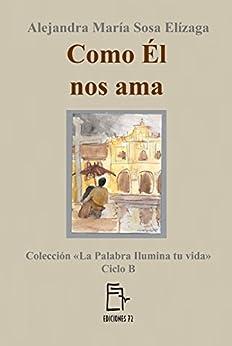 Como Él nos ama (La Palabra ilumina tu vida nº 2) (Spanish Edition) by [Sosa Elízaga, Alejandra María]