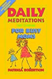 Daily Meditations (With Scripture) for Busy Moms, Patricia Robertson, 0879460857