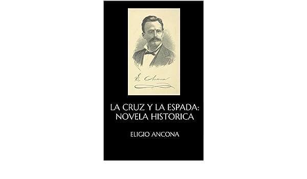 La cruz y la espada: Novela Historica eBook: Eligio Ancona: Amazon.es: Tienda Kindle