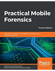 Practical Mobile Forensics: Forensically investigate and analyze iOS, Android, and Windows 10 devices, 4th Edition