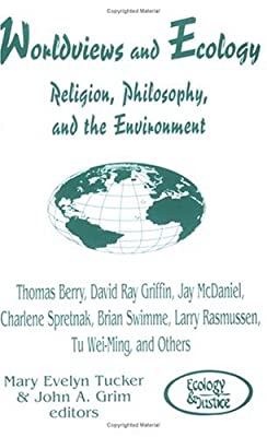 Worldviews and Ecology: Religion, Philosophy, and the Environment (Ecology and Justice Series)