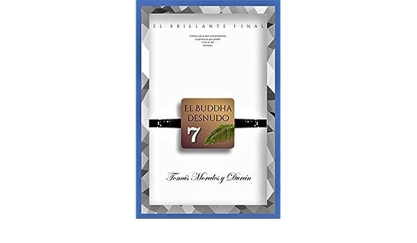 El Buddha Desnudo (VII) - El Brillante Final (Spanish Edition) - Kindle edition by Tomás Morales y Durán. Health, Fitness & Dieting Kindle eBooks ...
