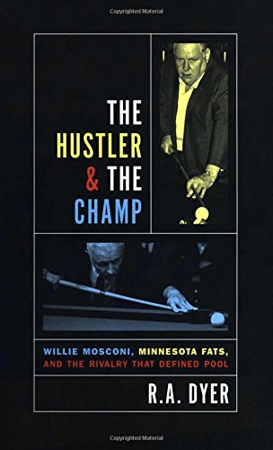 Hustler & the Champ: Willie Mosconi; Minnesota Fats; and the Rivalry That Defined Pool