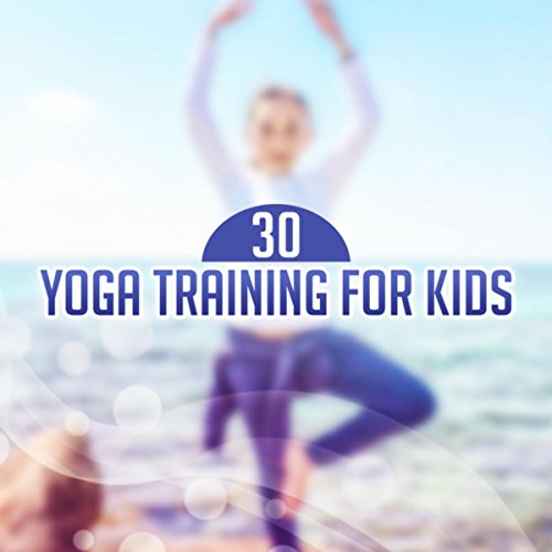 30 Yoga Training for Kids (Best Songs for Mindfulness Meditation, Deep Breathing Exercises, Creative Thinking, Stress Relief, Relaxing Nature Sounds)