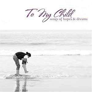 To My Child (Songs of Hopes & Dreams)