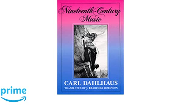 Nineteenth century music california studies in 19th century music nineteenth century music california studies in 19th century music carl dahlhaus j bradford robinson 9780520076440 amazon books fandeluxe Images