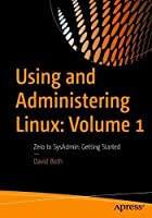 Using and Administering Linux: Volume 1: Zero to SysAdmin: Getting Started Front Cover