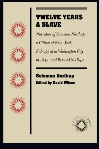 Twelve Years a Slave: Narrative of Solomon Northup, a Citizen of New-York, Kidnapped in Washington City in 1841, and Res
