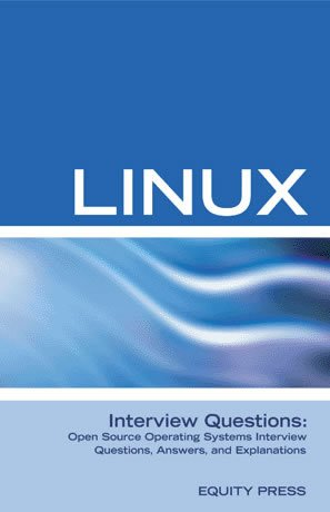 [PDF] Linux Interview Questions: Open Source Linux Operating Systems Interview Questions, Anwers, and Explanations Free Download | Publisher : Equity Press | Category : Computers & Internet | ISBN 10 : 1933804491 | ISBN 13 : 9781933804491