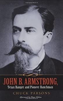John B. Armstrong, Texas Ranger and Pioneer Ranchman (Canseco-Keck History Series) by [Parsons, Chuck]