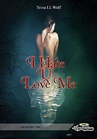 I hate U love me, tome 1 par Tessa LL Wolf