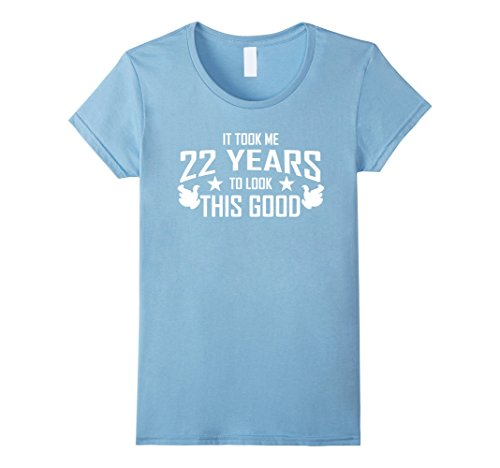 Womens Took 22 Years To Look This Good Funny 22nd Birthday Gift Tee Large Baby Blue (Good 22nd Birthday Gifts)