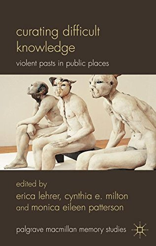 Curating Difficult Knowledge: Violent Pasts in Public Places (Palgrave Macmillan Memory Studies)