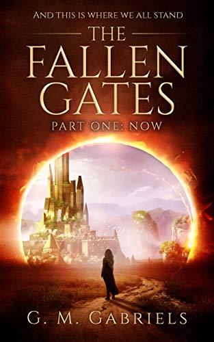 THE FALLEN GATES. Part One: Now.: The Fallen Gates trilogy, YA urban fantasy for adults by G.M. Gabriels