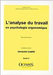 L'analyse du travail en psychologie ergonomique, (Tome 2)