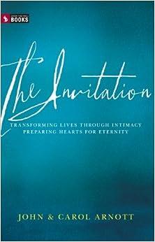 Book Invitation: Transforming Lives Through Intimacy - Preparing Hearts For Eternity by JohnAndamp;Carol Arnott (2013-11-07)