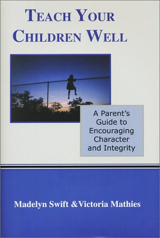 Teach Your Children Well: A Parent's Guide to Encouraging Character and Integrity (Essentials Series Book) ebook