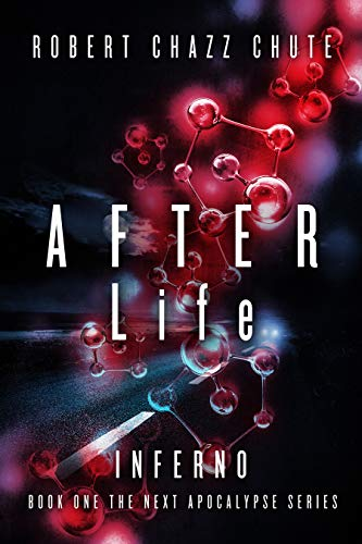 AFTER Life: INFERNO (The NEXT Apocalypse Book 1) by [Chute, Robert Chazz]