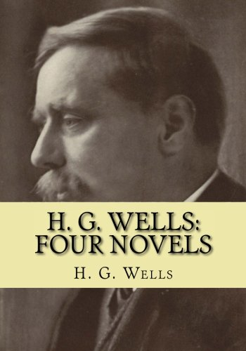 H. G. Wells: Four Novels: The Time Machine, The Island of Doctor Moreau, The Invisible Man, The War of the Worlds