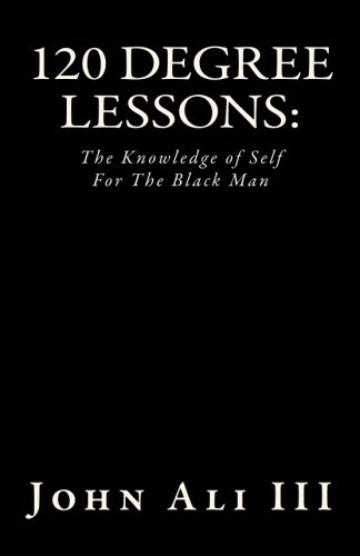 120 Degree Lessons:: The Knowledge of Self For The Black Man (History Of The Nation Of Islam Elijah Muhammad)