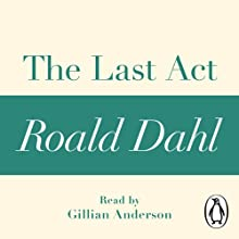 The Last Act: A Roald Dahl Short Story Audiobook by Roald Dahl Narrated by Gillian Anderson