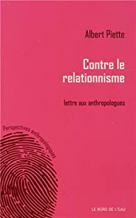 Contre le relationnisme : Lettre aux anthropologues par Albert Piette