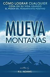 Mueva Montañas: Cómo Lograr Cualquier Cosa en su Vida con el Poder del Pensamiento Positivo (Serie de Libros Inspiradores) (Spanish Edition)