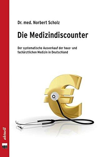 Die Medizindiscounter: Der systematische Ausverkauf der haus- und fachärztlichen Medizin in Deutschland