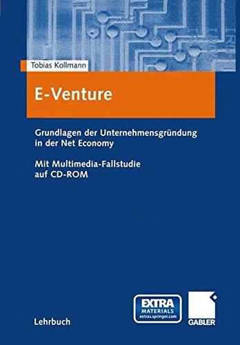 E-Venture: Grundlagen der Unternehmensgründung in der Net Economy. Mit Multimedia-Fallstudie auf CD-ROM