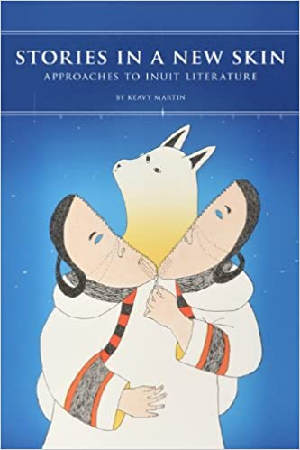 Book Stories in a New Skin: Approaches to Inuit Literature (Contemporary Studies of the North)
