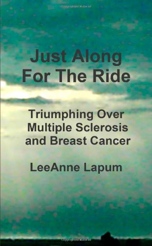 Just Along For The Ride - Triumphing Over Multiple Sclerosis And Breast Cancer