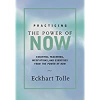 Practicing the Power of Now: Essential Teachings, Meditations, and Exercises From...
