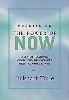 image for Practicing the Power of Now: Essential Teachings, Meditations, and Exercises From The Power of Now