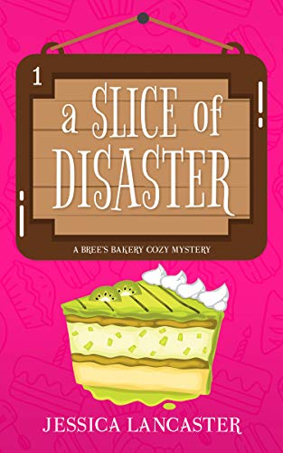 A Slice of Disaster (Bree's Bakery Cozy Mystery Book 1) by [Lancaster, Jessica]