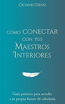 Como conectar con tus Maestros Interiores (Spanish Edition) by [Deniz, Octavio]