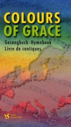 Colours of Grace. Gesangbuch der Gemeinschaft Evangelischer Kirchen in Europa