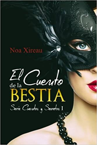 El Cuento de la Bestia (Serie Cuentos y Secretos) (Volume 1) (Spanish Edition): Noa Xireau: 9781537709086: Amazon.com: Books