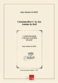 Caminum liber I / deJanAntoine deBaif [Edition de 1577] par Jean-Antoine de Baïf