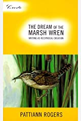 The Dream of the Marsh Wren: Writing As Reciprocal Creation (Credo)