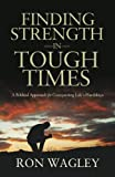 Finding Strength in Tough Times, Ron Wagley, 1937498093