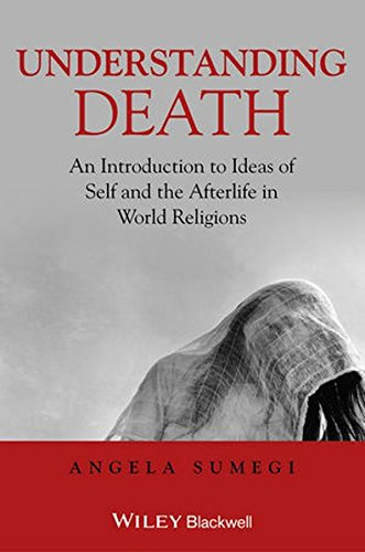 Understanding Death: An Introduction to Ideas of Self and the Afterlife in World Religions