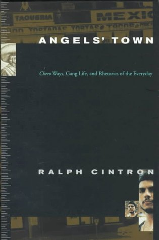 Angel's Town: Chero Ways, Gang Life, and Rhetorics of the Everyday