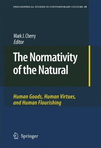 The Normativity of the Natural: Human Goods, Human Virtues, and Human Flourishing (Philosophical Studies in Contemporary